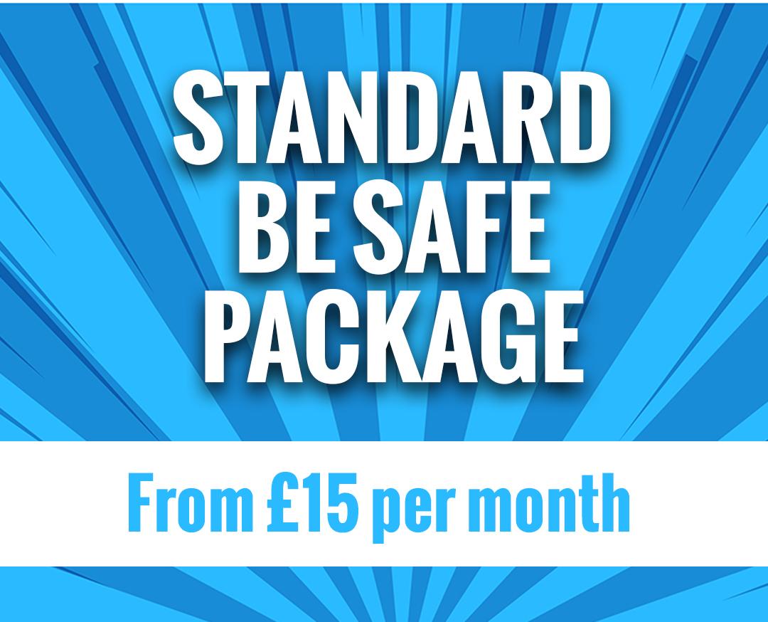 STANDARD 'BE SAFE' PACKAGE at £15.00 plus vat per month