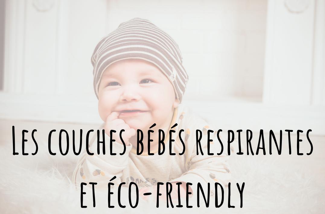 Les couches bébés respirantes et éco-friendly